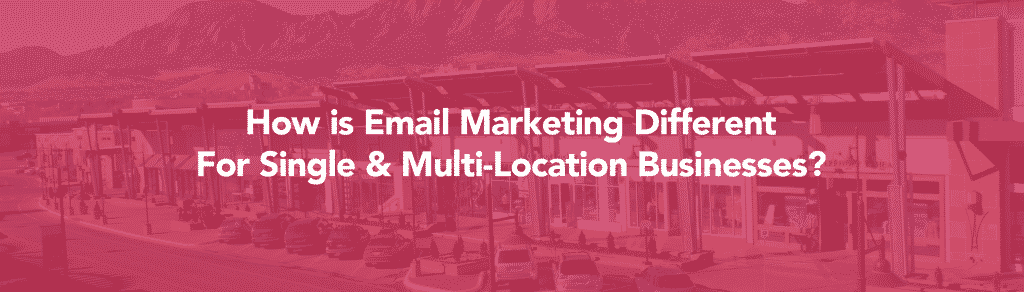 email marketing for multi-location businesses